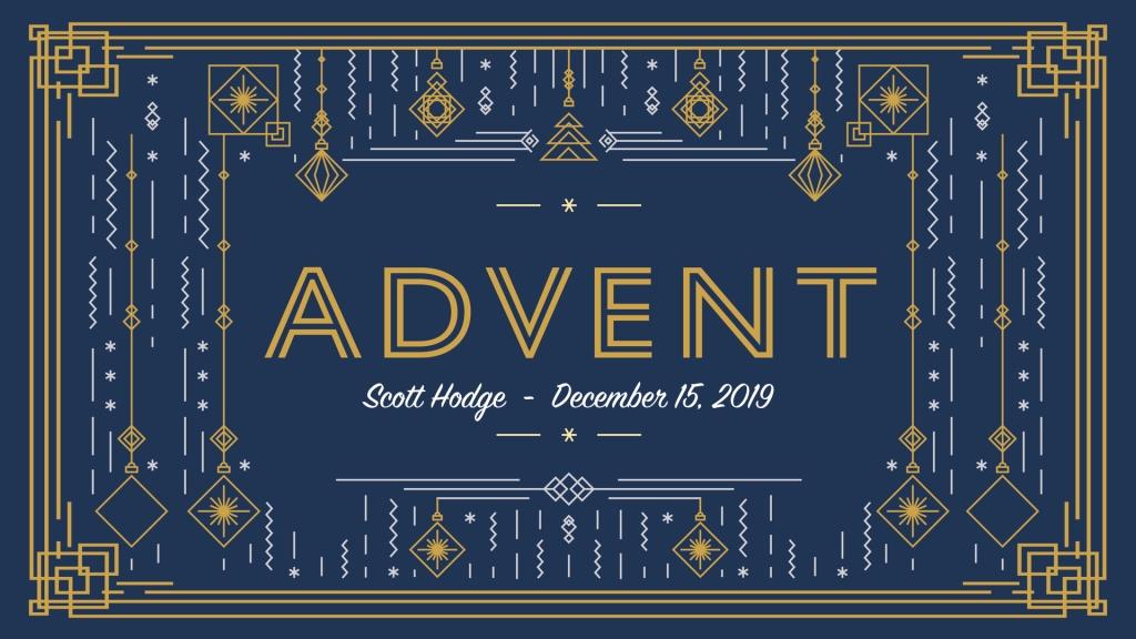 december 15 2019 advent week 3 scott hodge the. Black Bedroom Furniture Sets. Home Design Ideas
